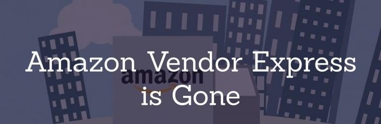 Amazon Vendor Express is Gone
