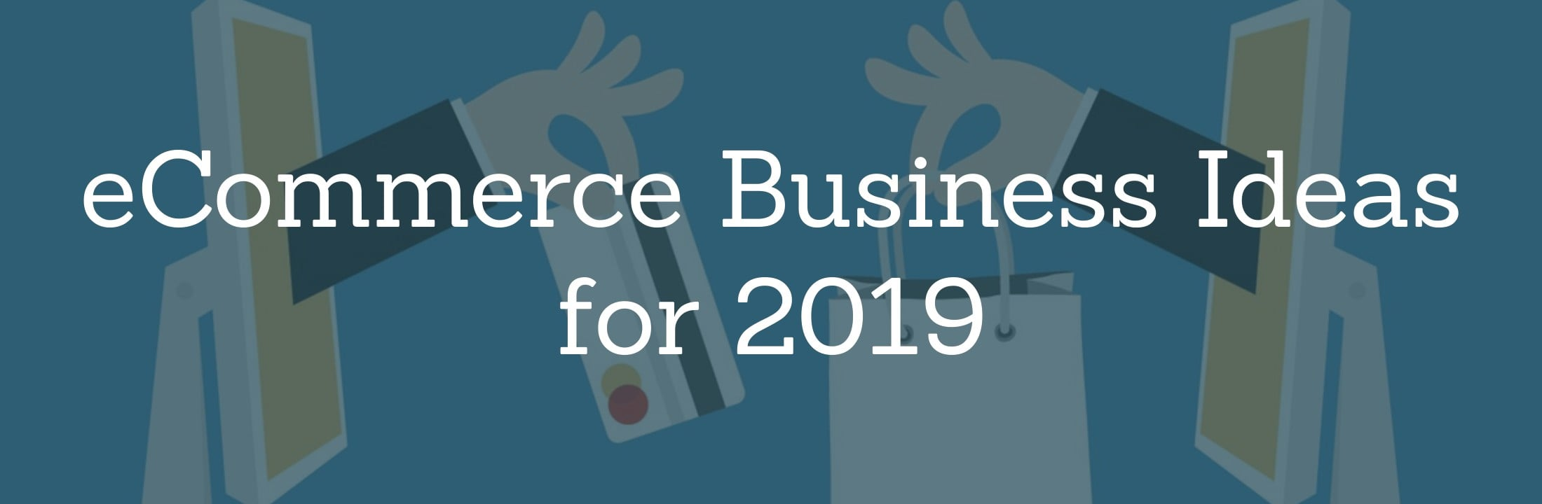 eCommerce Business Ideas for 2019 | Flowster