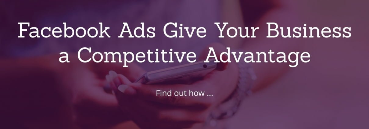 Facebook Ads Give Your Business a Competitive Advantage