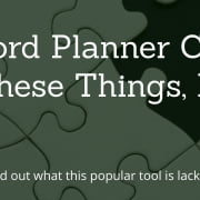 Keyword Planner Can Do All of These Things Except …